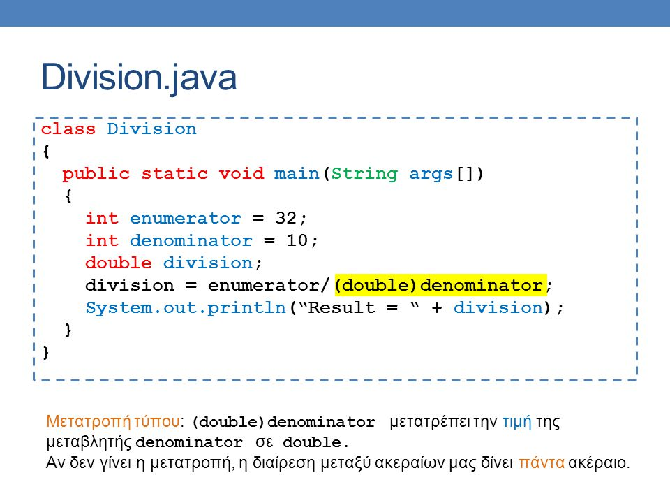 Division.java class Division { public static void main(String args[]) { int enumerator = 32; int denominator = 10; double division; division = enumera