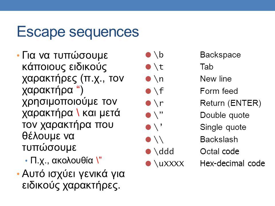 "Escape sequences • Για να τυπώσουμε κάποιους ειδικούς χαρακτήρες (π.χ., τον χαρακτήρα "") χρησιμοποιούμε τον χαρακτήρα \ και μετά τον χαρακτήρα που θέλ"