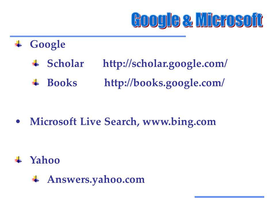 Αξιοποίηση Τεχνολογικών Εργαλείων Google Scholar http://scholar.google.com/ Books http://books.google.com/ •Microsoft Live Search, www.bing.com Yahoo Answers.yahoo.com