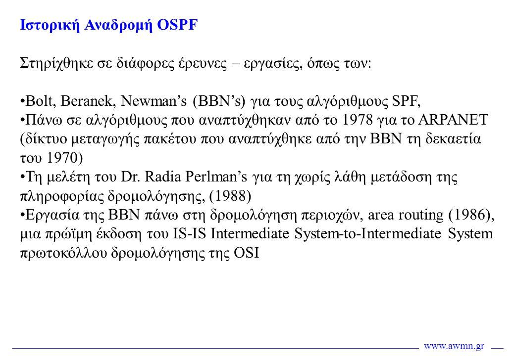 www.awmn.gr Ιστορική Αναδρομή OSPF Στηρίχθηκε σε διάφορες έρευνες – εργασίες, όπως των: •Bolt, Beranek, Newman's (BBN's) για τους αλγόριθμους SPF, •Πά