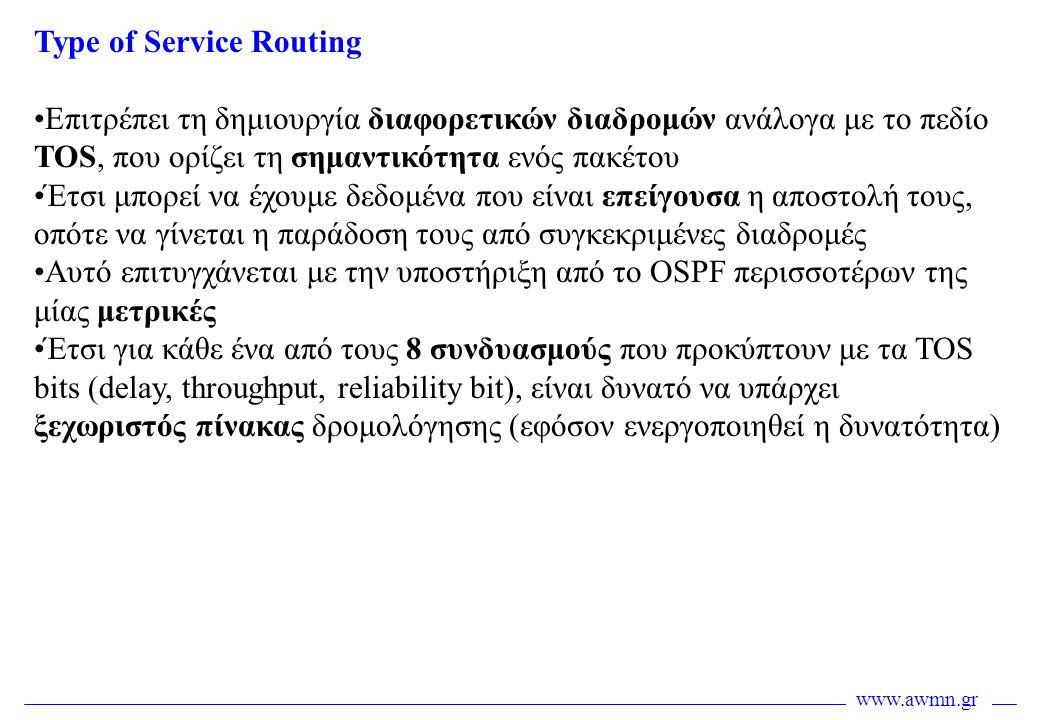 www.awmn.gr Type of Service Routing •Επιτρέπει τη δημιουργία διαφορετικών διαδρομών ανάλογα με το πεδίο TOS, που ορίζει τη σημαντικότητα ενός πακέτου