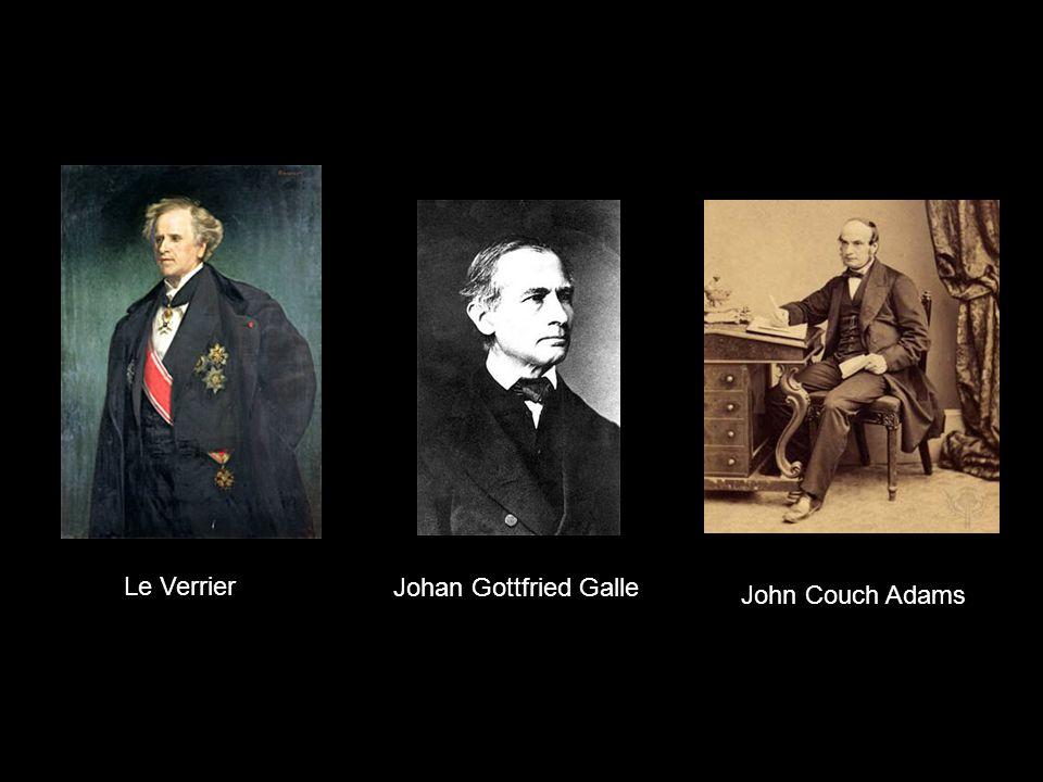 Johan Gottfried Galle John Couch Adams Le Verrier