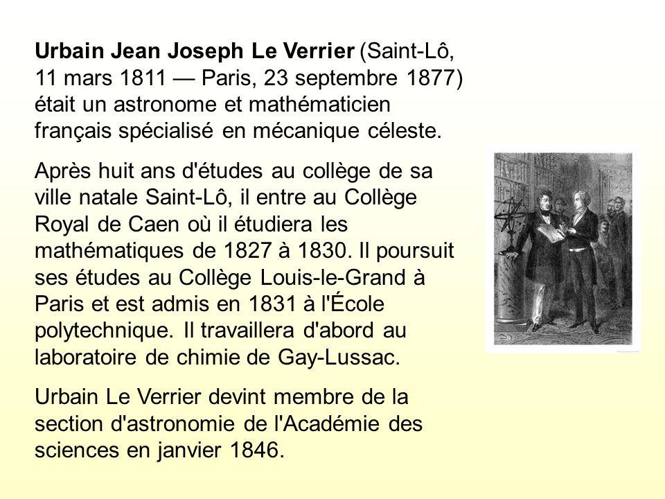 Urbain Jean Joseph Le Verrier (Saint-Lô, 11 mars 1811 — Paris, 23 septembre 1877) était un astronome et mathématicien français spécialisé en mécanique