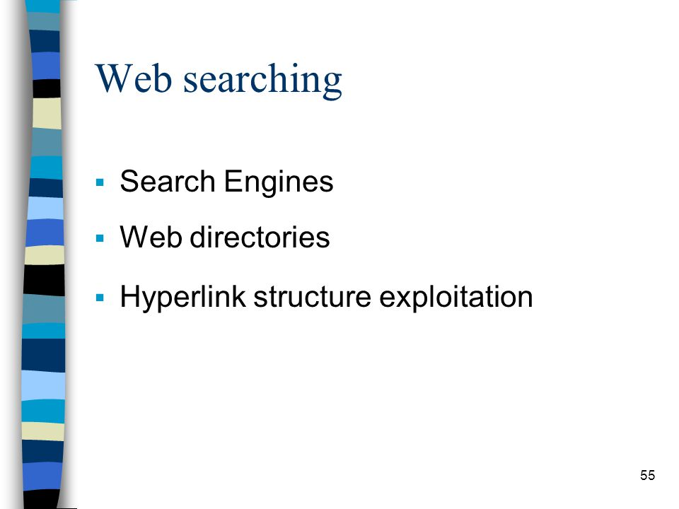 55 Web searching  Search Engines  Web directories  Hyperlink structure exploitation