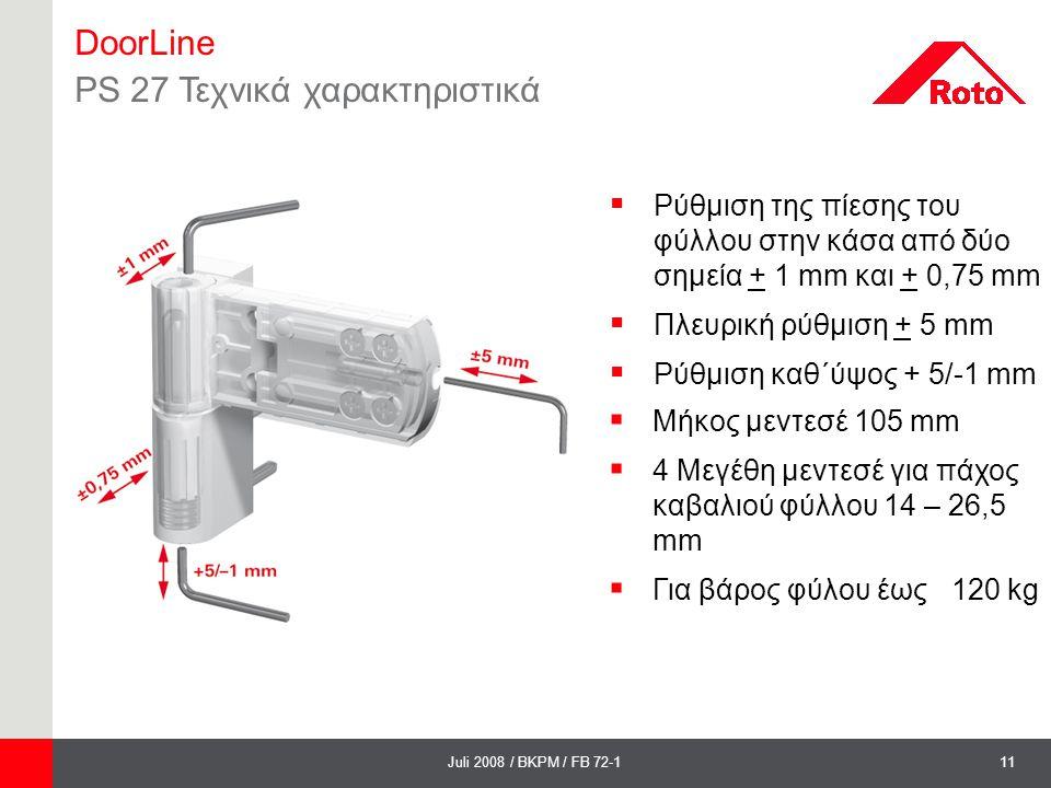 11Juli 2008 / BKPM / FB 72-1 DoorLine PS 27 Τεχνικά χαρακτηριστικά  Ρύθμιση της πίεσης του φύλλου στην κάσα από δύο σημεία + 1 mm και + 0,75 mm  Πλε