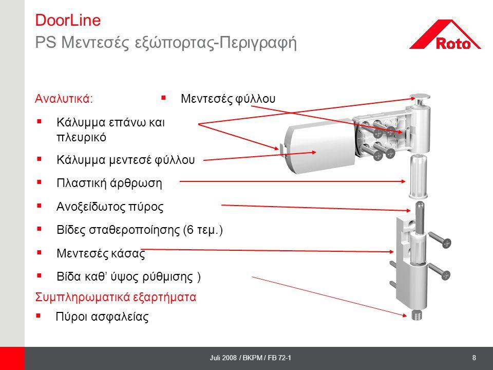 9Juli 2008 / BKPM / FB 72-1 DoorLine PS 23 Τεχνικά χαρακτηριστικά  Ρύθμιση της πίεσης του φύλλου στην κάσα από δύο σημεία + 0,75 mm και + 1 mm  Πλευρική ρύθμιση + 5 mm  Ρύθμιση καθ' ύψος + 5/-1 mm  Μήκος μεντεσέ 85 mm  3 Μεγέθη μεντεσέ για πάχος καβαλιού του φύλλου14 – 23,5 mm  Για βάρος φύλλου έως 80 kg