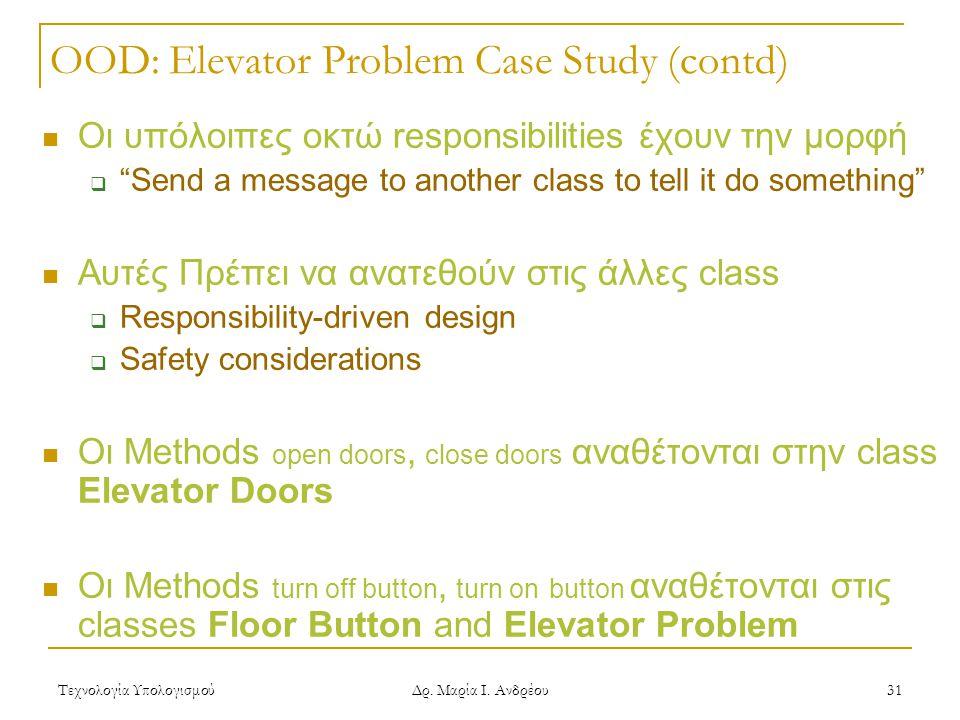 """Τεχνολογία Υπολογισμού Δρ. Μαρία Ι. Ανδρέου 31 OOD: Elevator Problem Case Study (contd)  Οι υπόλοιπες οκτώ responsibilities έχουν την μορφή  """"Send a"""