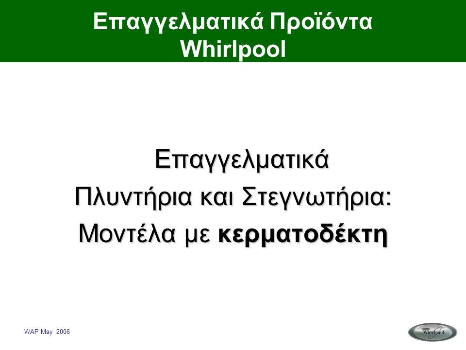 WAP May 2006 Επαγγελματικά Προϊόντα Whirlpool Επαγγελματικά Πλυντήρια και Στεγνωτήρια: Μοντέλα με κερματοδέκτη