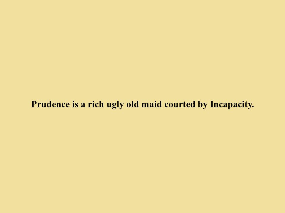 Prudence is a rich ugly old maid courted by Incapacity.