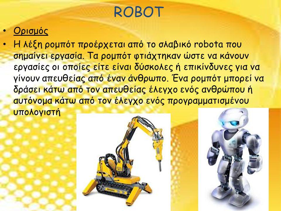 • Ορισμός • Η λέξη ρομπότ προέρχεται από το σλαβικό robota που σημαίνει εργασία.