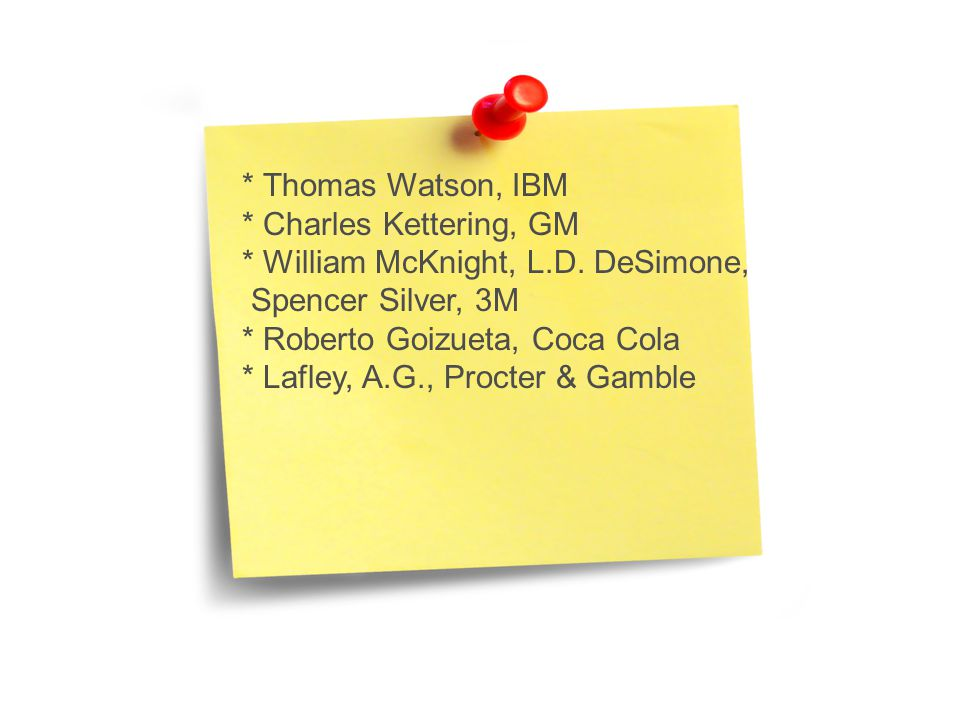 * Thomas Watson, IBM * Charles Kettering, GM * William McKnight, L.D.