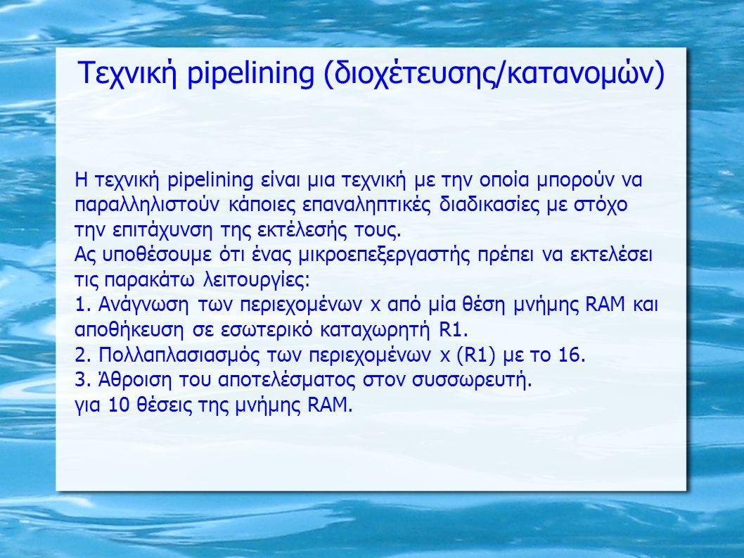 Τεχνική pipelining (διοχέτευσης/κατανομών) Η τεχνική pipelining είναι μια τεχνική με την οποία μπορούν να παραλληλιστούν κάποιες επαναληπτικές διαδικα