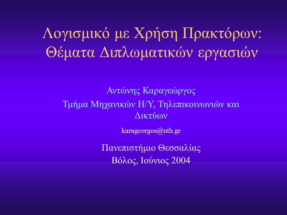 Λογισμικό με Χρήση Πρακτόρων: Θέματα Διπλωματικών εργασιών Αντώνης Καραγεώργος Τμήμα Μηχανικών Η/Υ, Τηλεπικοινωνιών και Δικτύων karageorgos@uth.gr Πανεπιστήμιο Θεσσαλίας Βόλος, Ιούνιος 2004