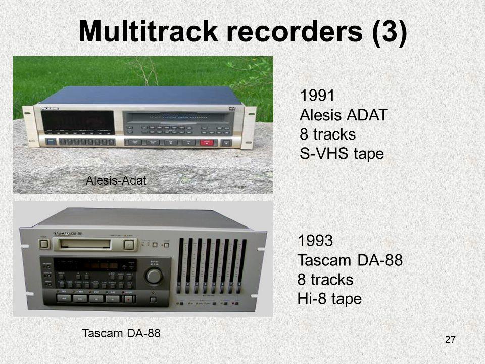 27 Multitrack recorders (3) Alesis-Adat Tascam DA-88 1991 Alesis ADAT 8 tracks S-VHS tape 1993 Tascam DA-88 8 tracks Hi-8 tape