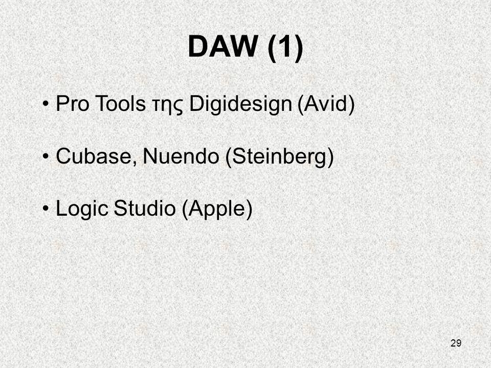 29 DAW (1) • Pro Tools της Digidesign (Avid) • Cubase, Nuendo (Steinberg) • Logic Studio (Apple)