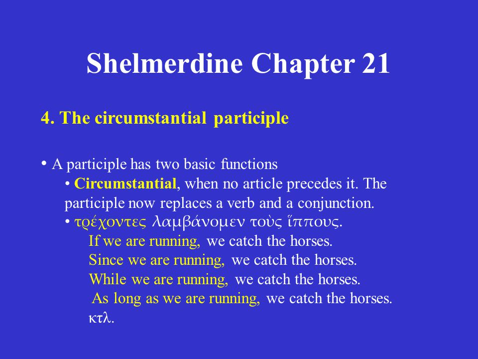 Shelmerdine Chapter 21 4. The circumstantial participle • A participle has two basic functions • Circumstantial, when no article precedes it. The part