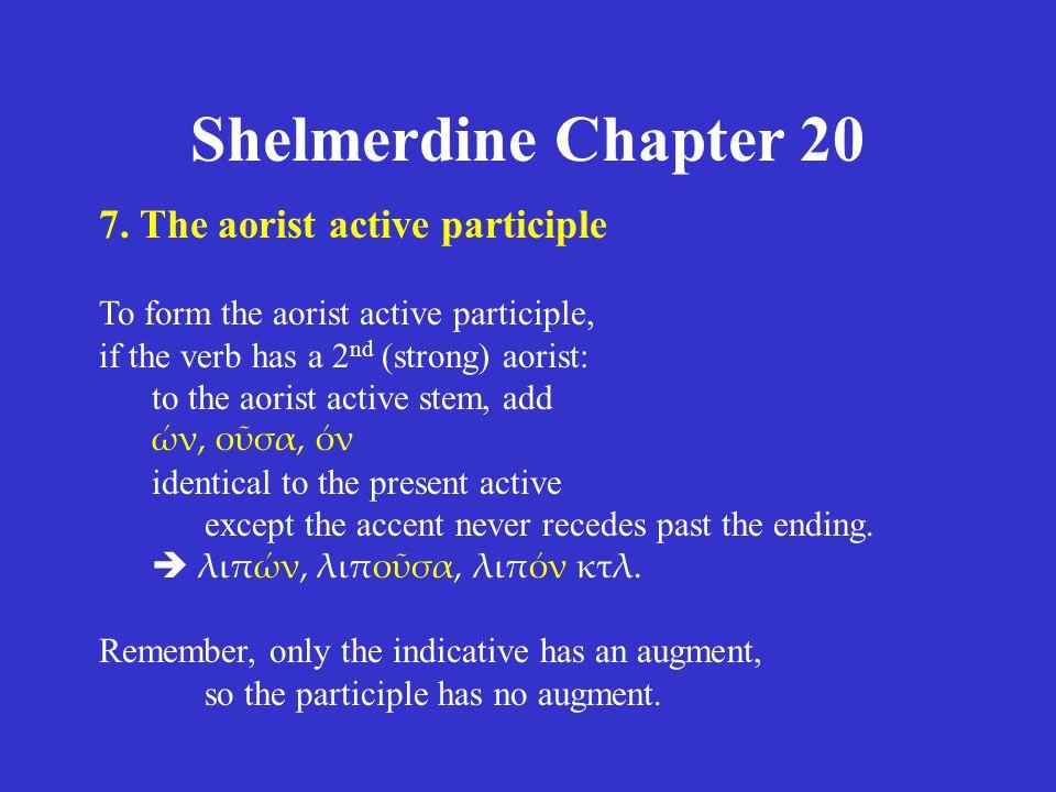 Shelmerdine Chapter 20 7. The aorist active participle To form the aorist active participle, if the verb has a 2 nd (strong) aorist: to the aorist act