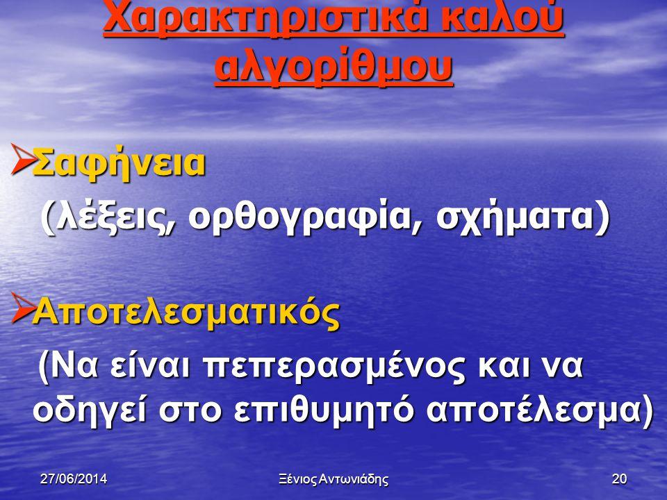 27/06/2014Ξένιος Αντωνιάδης19 Επιθυμητά χαρακτηριστικά αλγορίθμου • Σαφής • Αποτελεσματικός • Πραγματοποιήσιμος • Ταχύς • Οικονομικός • Γενικός