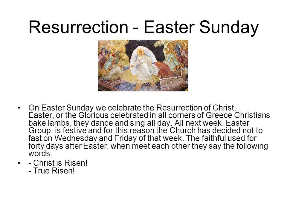 Ανάσταση - Κυριακή του Πάσχα •Την Κυριακή του Πάσχα εορτάζουμε την Ανάσταση του Ιησού Χριστού. •Το Πάσχα ή αλλιώς η Λαμπρή γιορτάζεται σε όλες τις γων