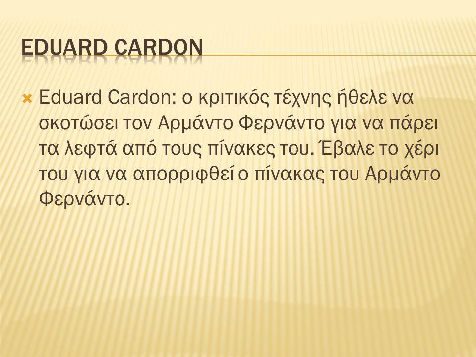  Eduard Cardon: ο κριτικός τέχνης ήθελε να σκοτώσει τον Αρμάντο Φερνάντο για να πάρει τα λεφτά από τους πίνακες του. Έβαλε το χέρι του για να απορριφ