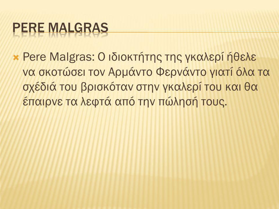  Pere Malgras: Ο ιδιοκτήτης της γκαλερί ήθελε να σκοτώσει τον Αρμάντο Φερνάντο γιατί όλα τα σχέδιά του βρισκόταν στην γκαλερί του και θα έπαιρνε τα λεφτά από την πώλησή τους.