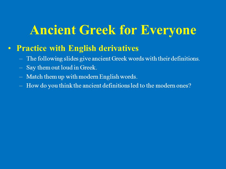 Ancient Greek for Everyone •πέντε five •ἕξ six •ἑπτά seven •ὀκτώ eight: octagon •δέκα ten •δώδεκα twelve + γόνυ knee