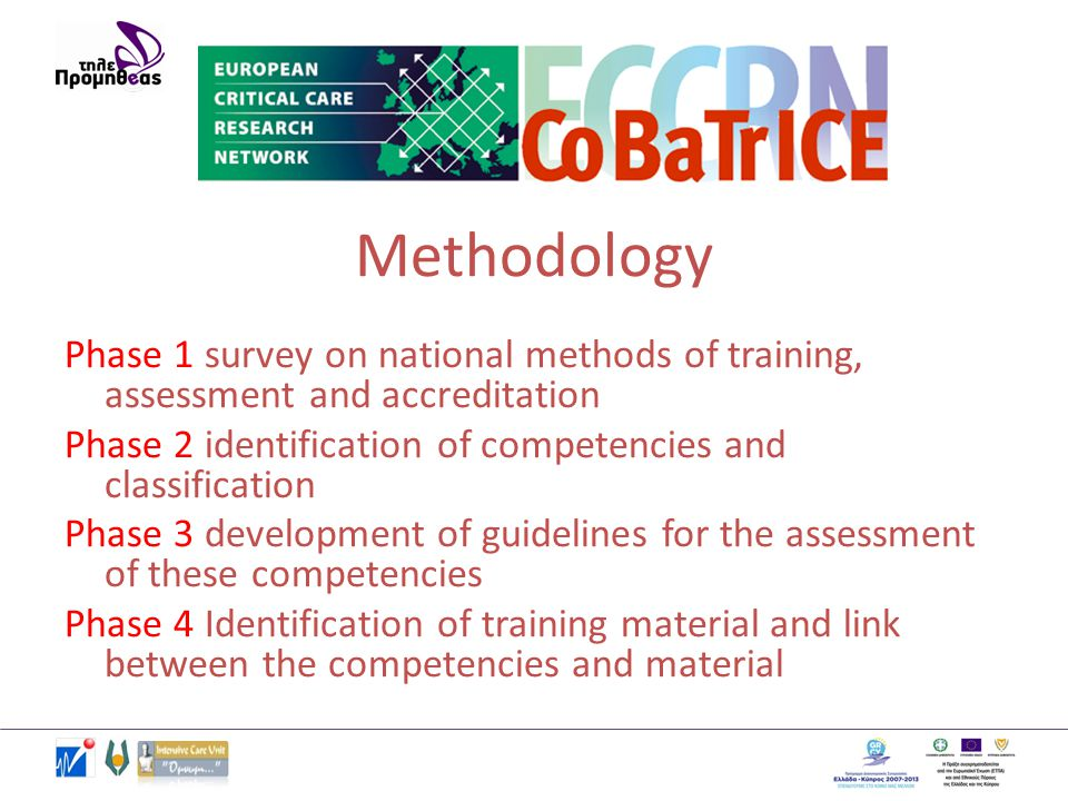 Methodology Phase 1 survey on national methods of training, assessment and accreditation Phase 2 identification of competencies and classification Phase 3 development of guidelines for the assessment of these competencies Phase 4 Identification of training material and link between the competencies and material