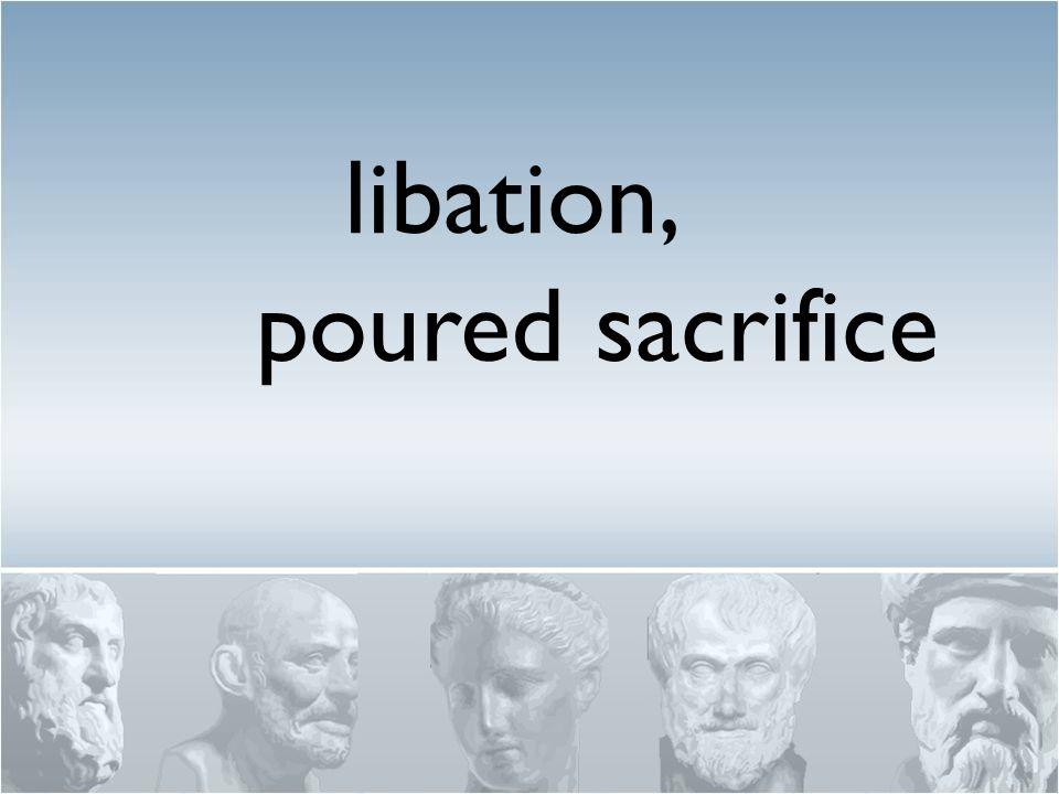 libation, poured sacrifice
