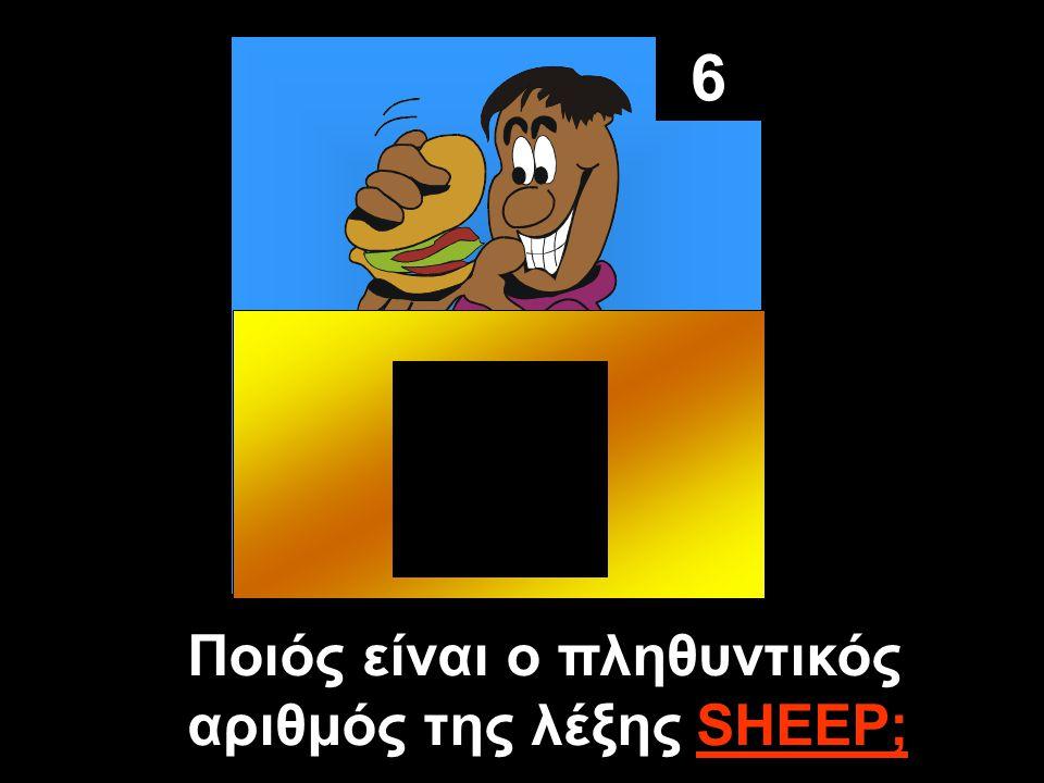 6 Ποιός είναι ο πληθυντικός αριθμός της λέξης SHEEP;