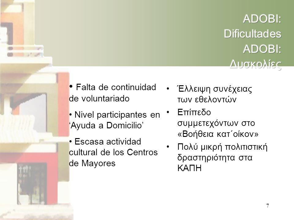 7 • Falta de continuidad de voluntariado • Nivel participantes en 'Ayuda a Domicilio' • Escasa actividad cultural de los Centros de Mayores •Έλλειψη συνέχειας των εθελοντών •Επίπεδο συμμετεχόντων στο «Βοήθεια κατ΄οίκον» •Πολύ μικρή πολιτιστική δραστηριότητα στα ΚΑΠΗ
