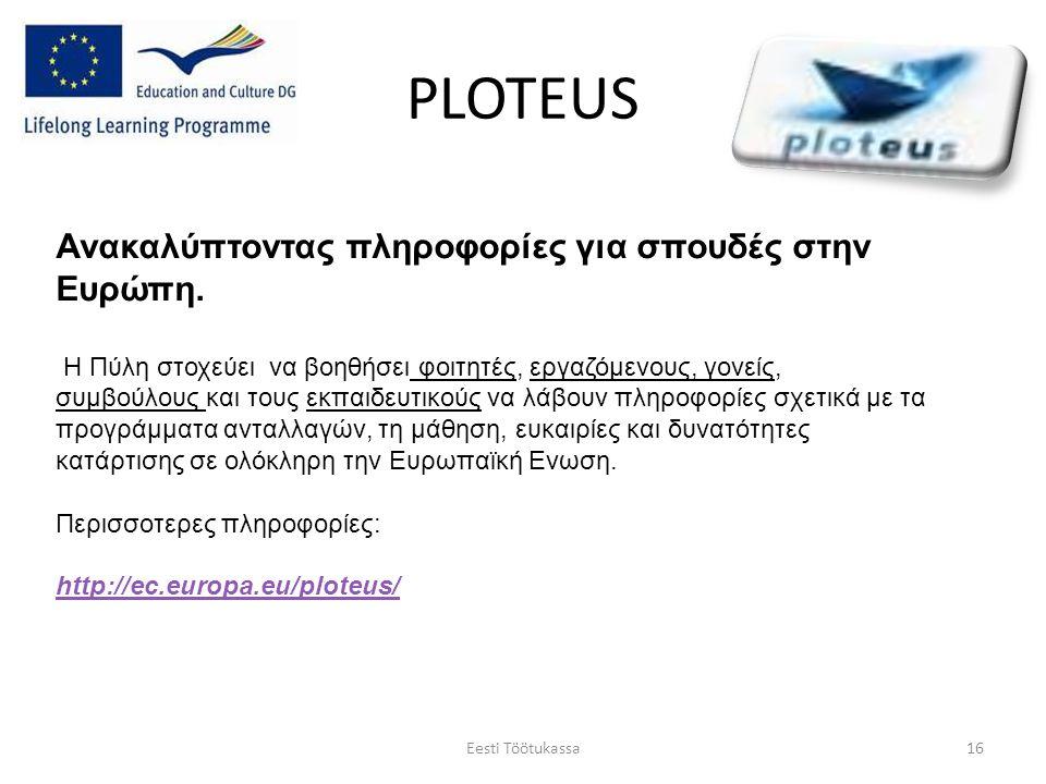 PLOTEUS Eesti Töötukassa16 Ανακαλύπτοντας πληροφορίες για σπουδές στην Ευρώπη. Η Πύλη στοχεύει να βοηθήσει φοιτητές, εργαζόμενους, γονείς, συμβούλους