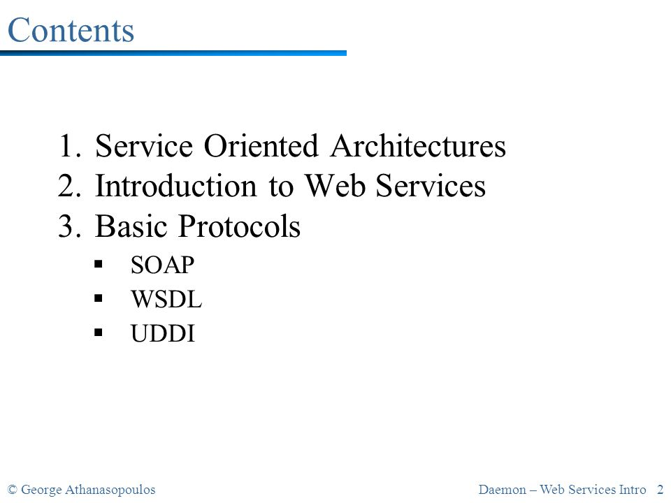 © George AthanasopoulosDaemon – Web Services Intro 13 Service Model: Operations o Find a Service: Η λειτουργία αυτή εκτελείτε από έναν service requestor για την ανακάλυψη μιας υπηρεσίας to locate a service.