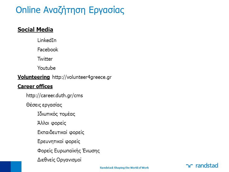 Randstad: Shaping the World of Work Social Media LinkedIn Facebook Twitter Youtube Volunteering http://volunteer4greece.gr Career offices http://caree