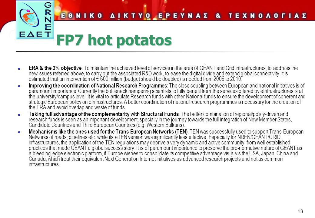 18 FP7 hot potatos  ERA & the 3% objective : To maintain the achieved level of services in the area of GÉANT and Grid infrastructures, to address the