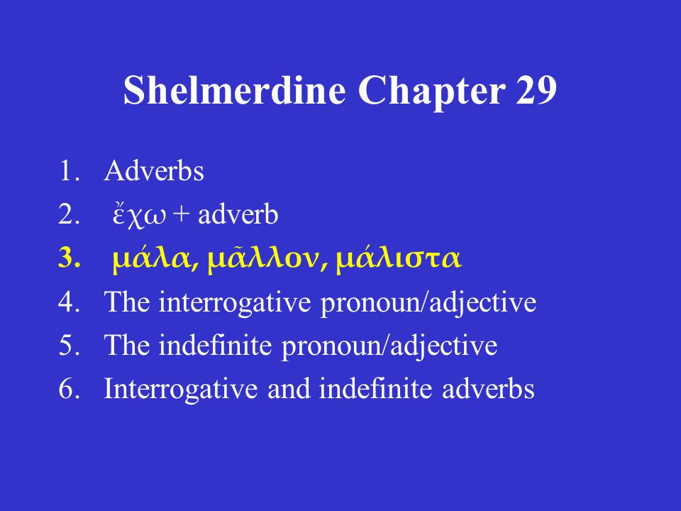 Shelmerdine Chapter 29 1.Adverbs 2. ἔχω + adverb 3.