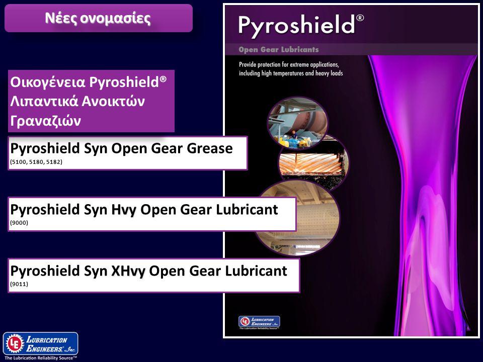 17 Hvy Pyroshield Syn Hvy Open Gear Lubricant (9000) Pyroshield Syn Open Gear Grease (5100, 5180, 5182) XHvy Pyroshield Syn XHvy Open Gear Lubricant (