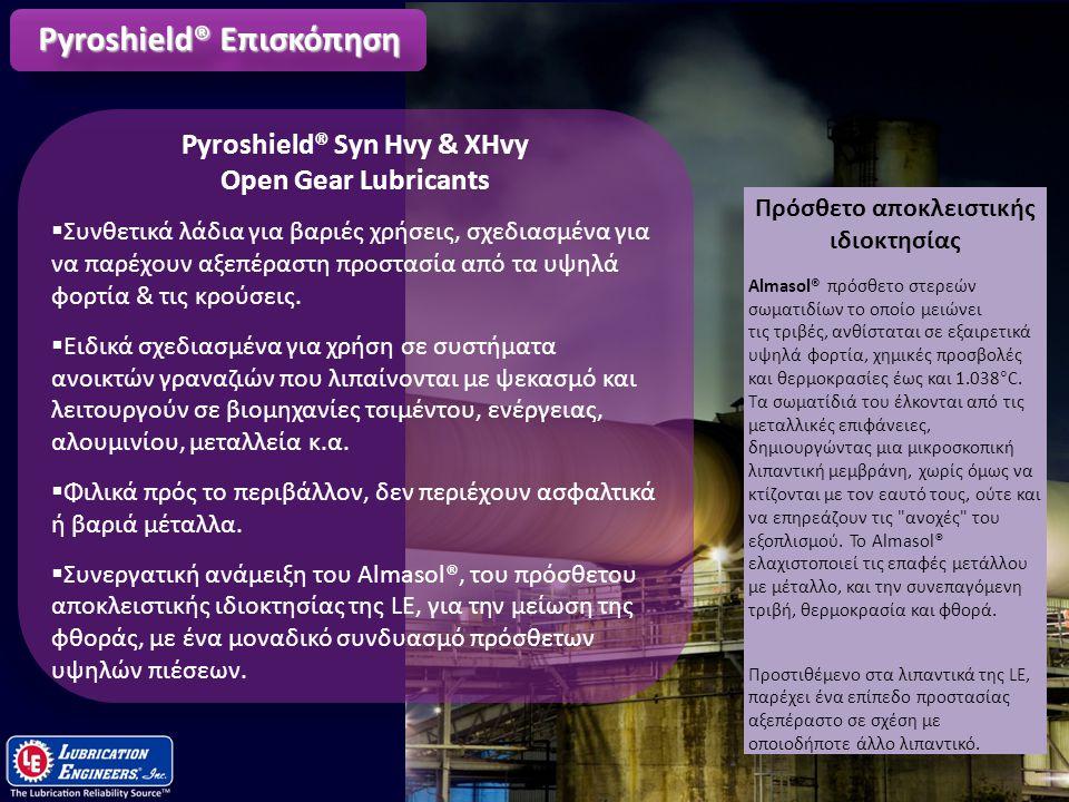 8 Pyroshield® Syn Hvy & XHvy Open Gear Lubricants  Συνθετικά λάδια για βαριές χρήσεις, σχεδιασμένα για να παρέχουν αξεπέραστη προστασία από τα υψηλά
