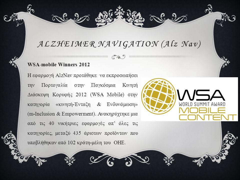 WSA-mobile Winners 2012 Η εφαρμογή AlzNav προτάθηκε να εκπροσωπήσει την Πορτογαλία στην Παγκόσμια Κινητή Διάσκεψη Κορυφής 2012 (WSA Mobile) στην κατηγ