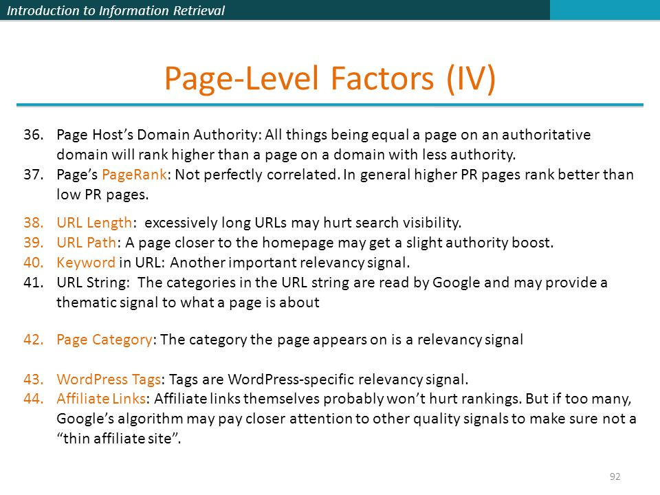 Introduction to Information Retrieval Page-Level Factors (IV) 92 36.Page Host's Domain Authority: All things being equal a page on an authoritative domain will rank higher than a page on a domain with less authority.