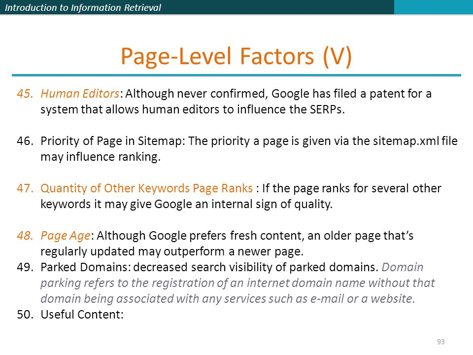Introduction to Information Retrieval Page-Level Factors (V) 93 45.Human Editors: Although never confirmed, Google has filed a patent for a system that allows human editors to influence the SERPs.