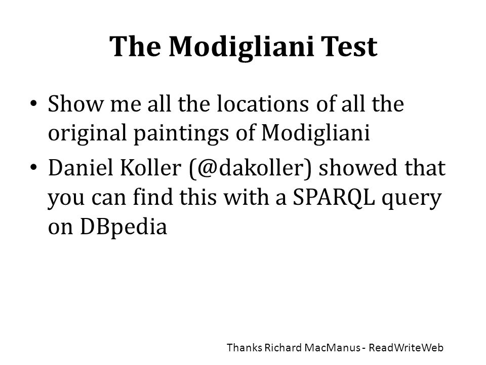 The Modigliani Test • Show me all the locations of all the original paintings of Modigliani • Daniel Koller (@dakoller) showed that you can find this