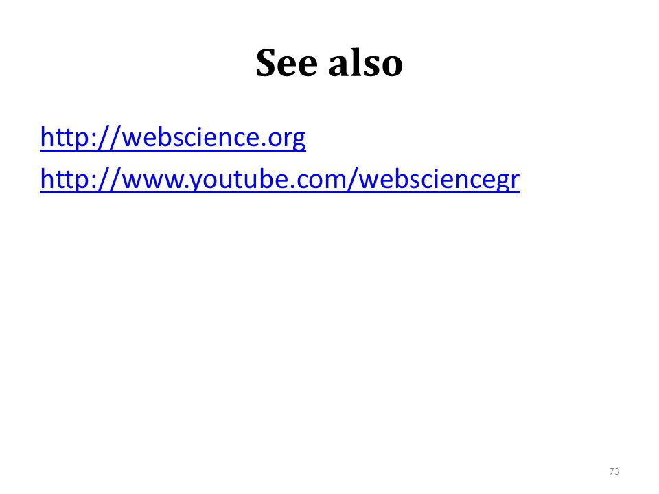 See also http://webscience.org http://www.youtube.com/websciencegr 73