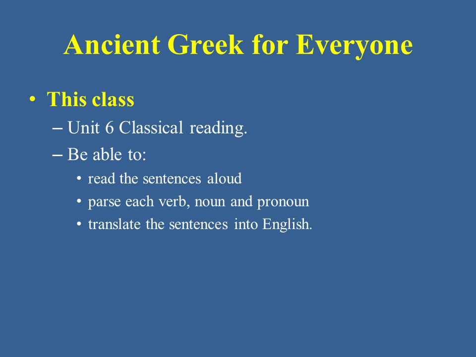 Ancient Greek for Everyone • This class – Unit 6 Classical reading.