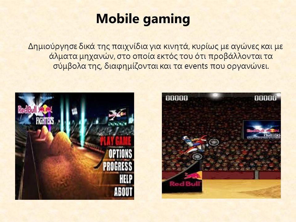 Mobile gaming Δημιούργησε δικά της παιχνίδια για κινητά, κυρίως με αγώνες και με άλματα μηχανών, στο οποία εκτός του ότι προβάλλονται τα σύμβολα της, διαφημίζονται και τα events που οργανώνει.