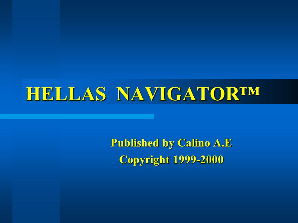 HELLAS NAVIGATOR™ Published by Calino A.E Copyright 1999-2000