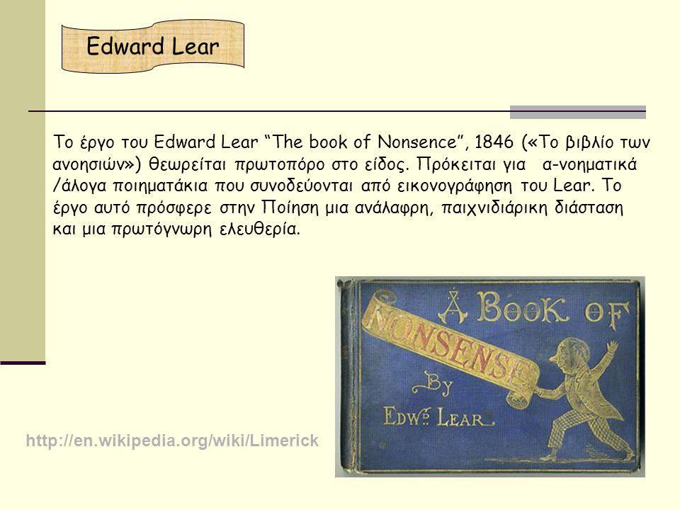 Tο έργο του Edward Lear The book of Nonsence , 1846 («Το βιβλίο των ανοησιών») θεωρείται πρωτοπόρο στο είδος.