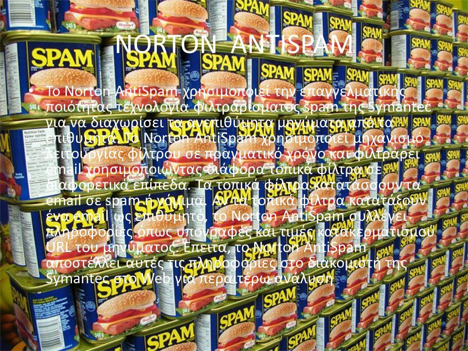 NORTON ANTISPAM • Το Norton AntiSpam χρησιμοποιεί την επαγγελματικής ποιότητας τεχνολογία φιλτραρίσματος spam της Symantec για να διαχωρίσει τα ανεπιθ