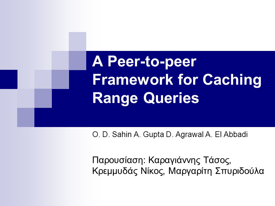 A Peer-to-peer Framework for Caching Range Queries O.