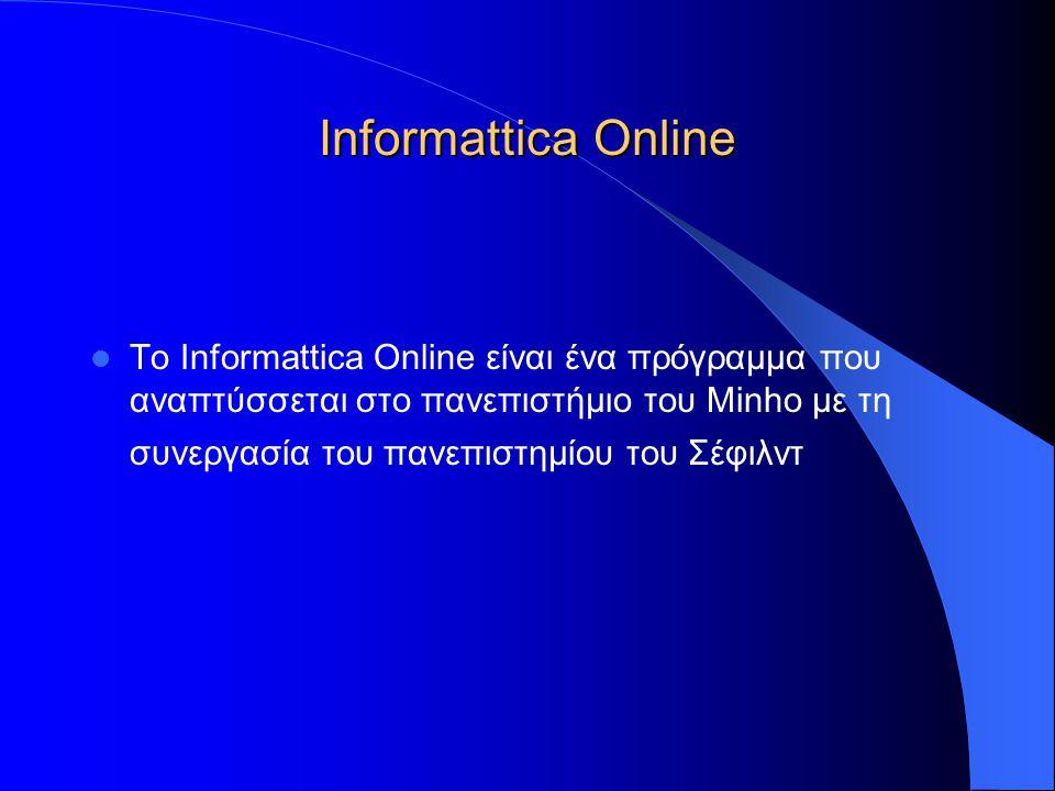Informattica Online  Το Informattica Online είναι ένα πρόγραμμα που αναπτύσσεται στο πανεπιστήμιο του Minho με τη συνεργασία του πανεπιστημίου του Σέφιλντ