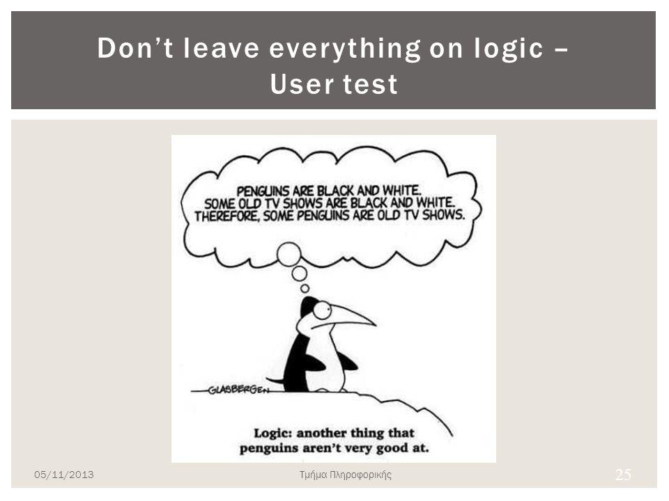 Don't leave everything on logic – User test 25 05/11/2013Τμήμα Πληροφορικής